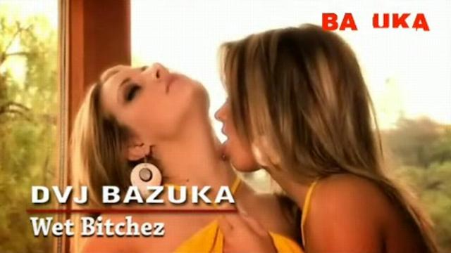 DVJ BAZUKA Wet Bitchez(Uncensored)